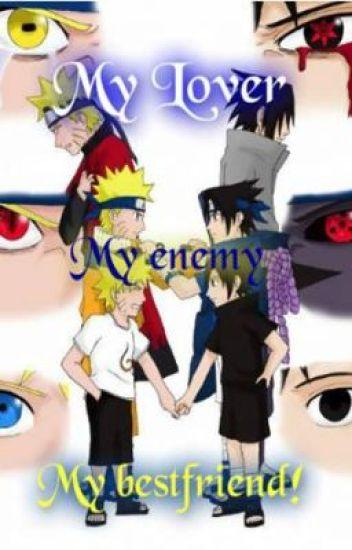 My Best friend, My Enemy, My LOVER!  (SasuNaru Fan Fiction)