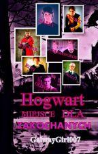 HOGWART - Miejsce Dla Zakochanych by GalwayGirl007
