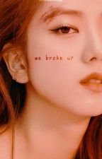 [4] We Broke Up; Jisoo x Jinyoung by kwonbinology