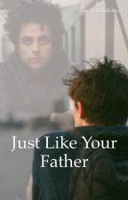 Just Like Your Father by ihavenolifeleftyo