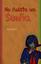 No Fuiste Un Sueño   [Androide 17 And You] by Nanami_Roble