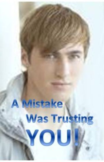 A Mistake Was Trusting You(A Kendall Schmidt Love Story)