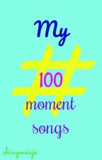 My #100 moment songs by shinymeisje