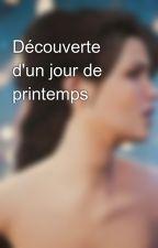 Découverte d'un jour de printemps by Ocaya-des-Decanmuti