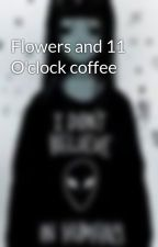 Flowers and 11 O'clock coffee by commonfreak