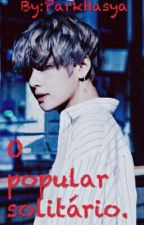 O popular solitario. (Imagine Taehyung) by ParkHasya