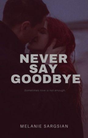 Never Say Goodbye (#Wattys2018)  by MelanieSargsian