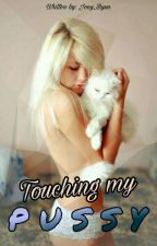 Touching My Pussy! by Joey_Byun