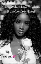 Our Forbidden Love (Micheal B. Jordan Story) by -Inspirent-