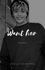 Want Her {Zion Kuwonu} by multipapi