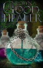 The Good Healer by RobynTheWriter827