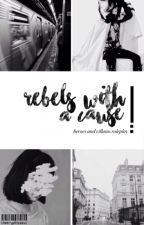 REBELS WITH A CAUSE    hero vs villains group roleplay by TheCrypticSoul