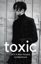 TOXIC (BTS x male reader) by VoidMeShank