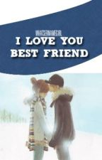 I Love You, BEST FRIEND (Short Story) by WhatsernameGirl
