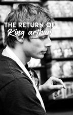 The Return of King Arthur by hphangirls