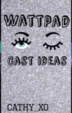 Wattpad cast ideas by cathy_3xo