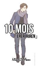 10 Mois [EreRi / RiRen] tome 2 by NightLitMoon