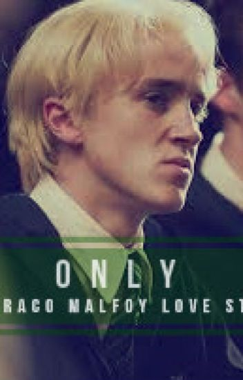 Only - Draco Malfoy Love Story (COMPLETED)