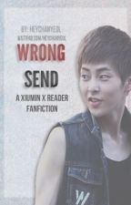 Wrong Send [EXO Xiumin x Reader | ON HIATUS] by HeyChanyeol