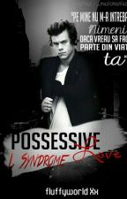 Possessive Love - Harry Styles A.U.  FanFiction - I. Syndrome by fluffyworld
