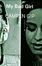 My Bad Girl  {Camren G!P} by aKordeiProAmor