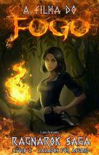 A Filha do Fogo: Caçados por Asgard - Ragnarok Saga 2 by Lucius_Snow