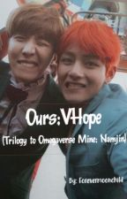 Ours; Vhope(trilogy to Mine) by jhopeoppatrash