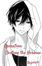Operation: Destroy The Heroine  by fable34