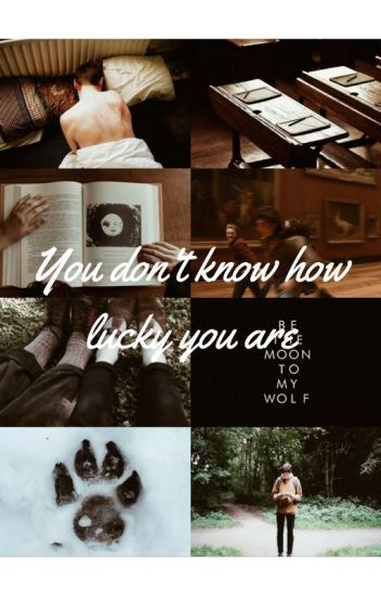 You don't know how lucky you are; Wolfstar
