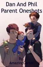 Dan and Phil parent oneshots by AmazingCarter