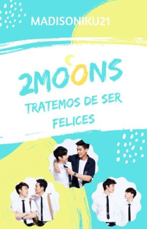 "2Moons ~""Tratemos de ser felices""~ by Madisoniku21"
