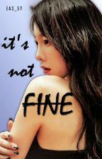 It's Not Fine by eas_57