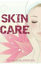 Skin Care by InvicibleWriter