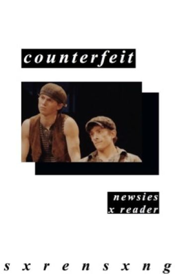 counterfeit [newsies x reader]