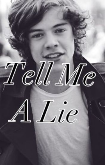 Tell Me A Lie [one direction fanfic]