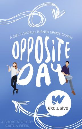 Opposite Day | ✓ by CAITLlN