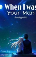 When I Was Your Man by okirobyp0910