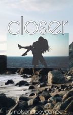 Closer ~ sketch fanfic  by Rylee_Marshall