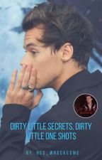 Dirty Little Secrets, Dirty Little One Shots (h.s) by hes_wreckedme