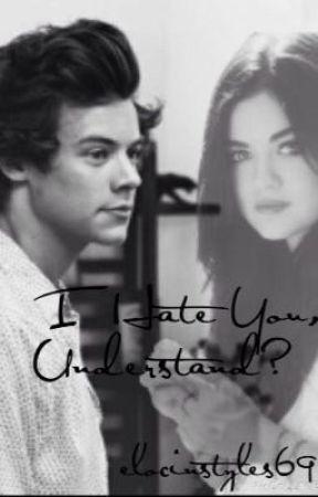 I hate you, understand? |Sin editar| by elocinstyles69