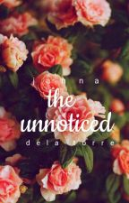 The Unnoticed | Completed ✔ by TheNerdicorn_07