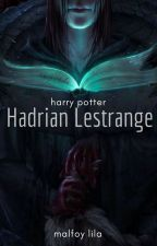Hadrian Lestrange | HARRY POTTER by MalfoyLilia