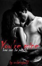 You're Mine by wulansya22