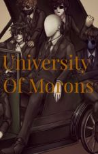 University of Morons!! (A Creepypasta x Reader Story) [On going-story] by MrsInsanityMadness13