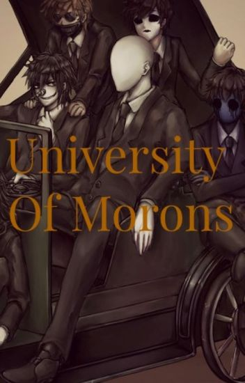 University of Morons!! (A Creepypasta x Reader Story) [On going-story]