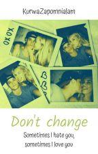 Don't change  by KurwaZapomnialam