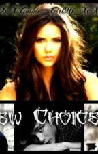 New Choice (Elena Gilbert Love Story)*Discontinued* by SmokeAngel_96