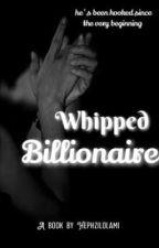 Whipped Billionaire by HephziLolami