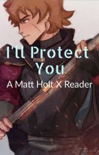 I'll Protect You (a MattXReader) by demiwitchwoodwalker