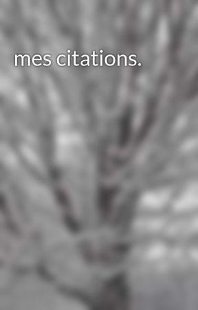 mes citations. by Slushy1511